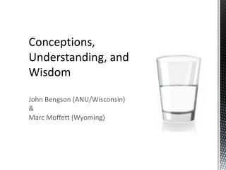 Conceptions,  Understanding, and Wisdom John Bengson (ANU/Wisconsin) & Marc Moffett (Wyoming)