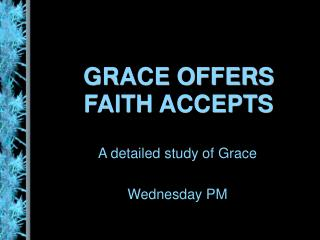 GRACE OFFERS FAITH ACCEPTS