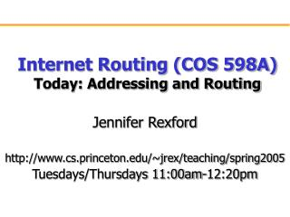 Internet Routing (COS 598A) Today: Addressing and Routing