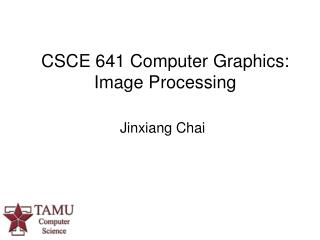 CSCE 641 Computer Graphics: Image Processing