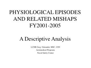 PHYSIOLOGICAL EPISODES AND RELATED MISHAPS FY2001-2005 A Descriptive Analysis