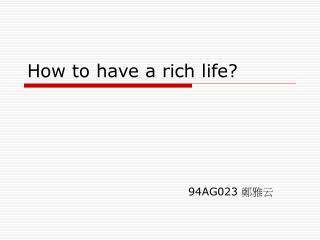 How to have a rich life?