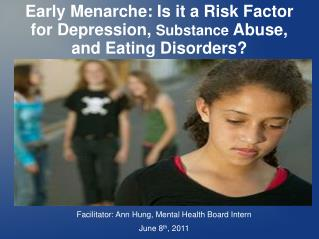 Early Menarche: Is it a Risk Factor for Depression,  Substance  Abuse, and Eating Disorders?