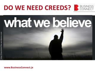 DO WE NEED CREEDS?