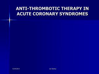 ANTI-THROMBOTIC THERAPY IN ACUTE CORONARY SYNDROMES