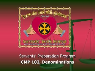 Servants' Preparation Program  CMP 102, Denominations