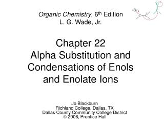 Chapter 22 Alpha Substitution and Condensations of Enols and Enolate Ions