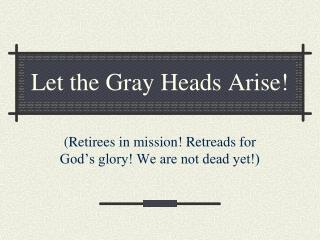 Let the Gray Heads Arise!