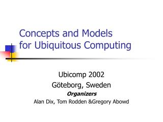 Concepts and Models for Ubiquitous Computing