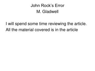 John Rock's Error M. Gladwell I will spend some time reviewing the article.