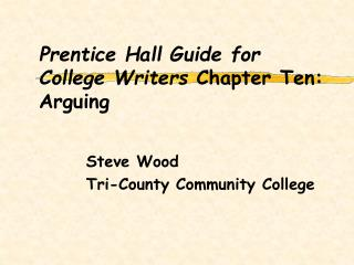 Prentice Hall Guide for College Writers  Chapter Ten: Arguing