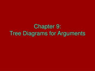 Chapter 9:   Tree Diagrams for Arguments