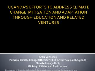 Aribo Lawrence Principal Climate Change Officer/UNFCCC Art.6 Focal point, Uganda