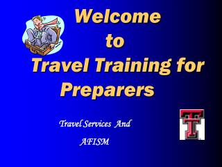 Welcome    to      Travel Training for  Preparers