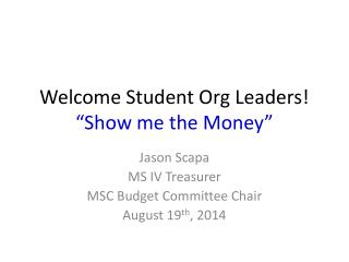 """Welcome Student Org Leaders! """"Show me the Money"""""""