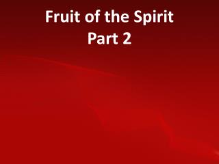 Fruit of the Spirit  Part 2