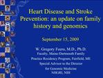 Heart Disease and Stroke Prevention: an update on family history and genomics   September 15, 2009