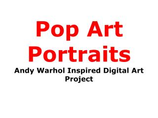 Pop Art Portraits Andy Warhol Inspired Digital Art Project