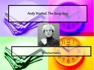 Andy Warhol, The Soup Guy