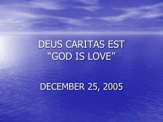 "DEUS CARITAS EST ""GOD IS LOVE"""