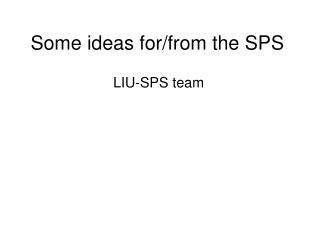 Some ideas for/from the SPS