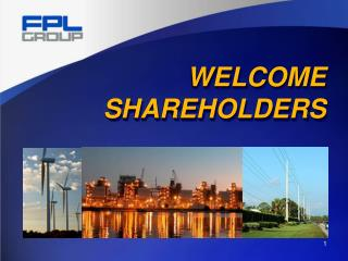 WELCOME SHAREHOLDERS