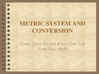 METRIC SYSTEM AND CONVERSION