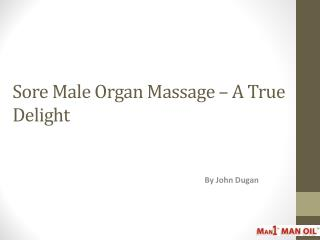 Sore Male Organ Massage – A True Delight