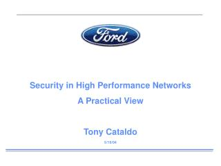 Security in High Performance Networks A Practical View Tony Cataldo 5/19/04