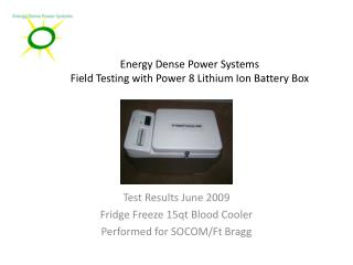 Energy Dense Power Systems Field Testing with Power 8 Lithium Ion Battery Box