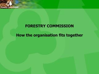 FORESTRY COMMISSION How the organisation fits together