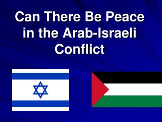 Can There Be Peace in the Arab-Israeli Conflict