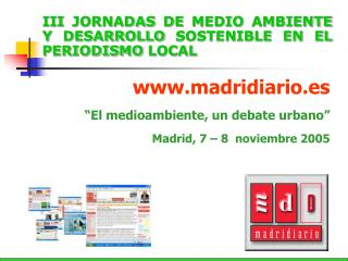 III JORNADAS DE MEDIO AMBIENTE Y DESARROLLO SOSTENIBLE EN EL PERIODISMO LOCAL