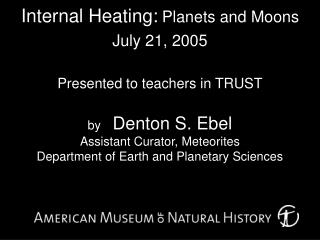 Internal Heating: Planets and Moons July 21, 2005 Presented to teachers in TRUST