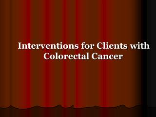 Interventions for Clients with Colorectal Cancer