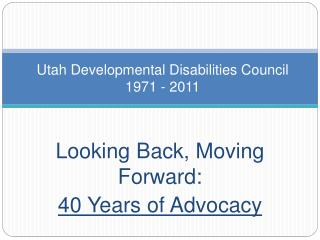 Utah Developmental Disabilities Council 1971 - 2011