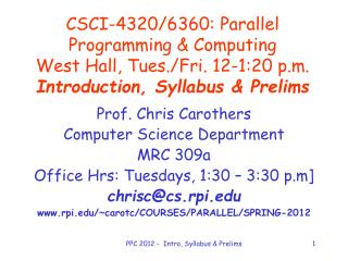 Prof. Chris Carothers Computer Science Department MRC 309a Office Hrs: Tuesdays, 1:30 – 3:30 p.m]