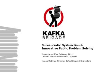 Bureaucratic Dysfunction &  Innovative Public Problem Solving  Presentation 23rd February 2012,