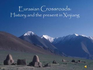Eurasian  Crossroads : History and the present in Xinjiang