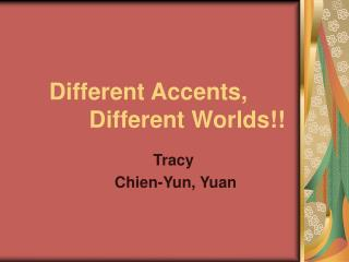 Different Accents, Different Worlds!!