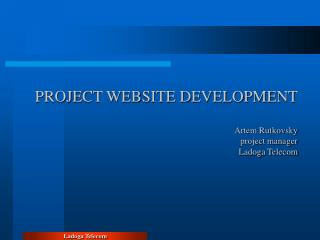PROJECT WEBSITE DEVELOPMENT Artem Rutkovsky project manager Ladoga Telecom