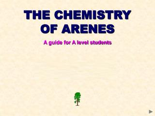 THE CHEMISTRY OF ARENES A guide for A level students