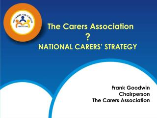 The Carers Association ? NATIONAL CARERS' STRATEGY Frank Goodwin Chairperson