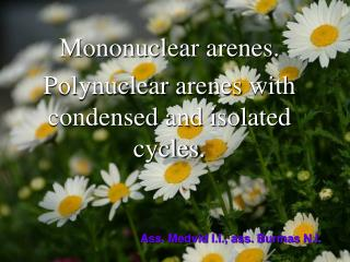Mononuclear aren e s . Polynuclear arenes  with condensed and isolated cycles.