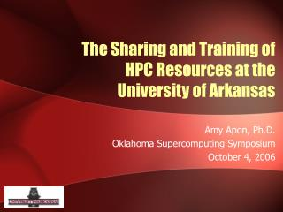 The Sharing and Training of  HPC Resources at the  University of Arkansas