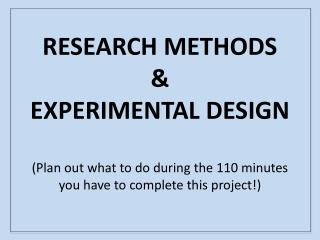 RESEARCH METHODS  &  EXPERIMENTAL DESIGN