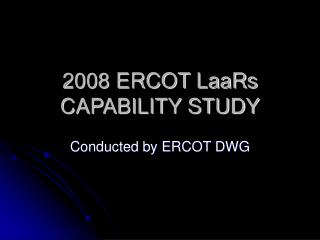 2008 ERCOT LaaRs CAPABILITY STUDY