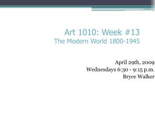April 29th, 2009 Wednesdays 6:30 - 9:15 p.m. Bryce Walker