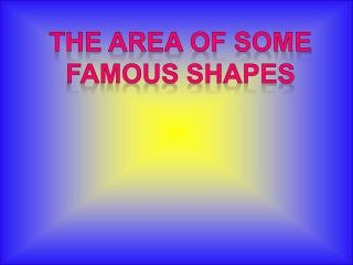 The area of some Famous shapes