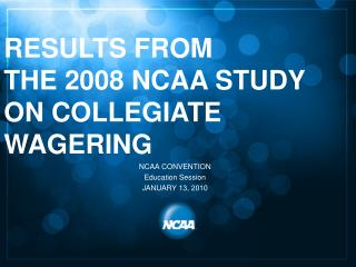 RESULTS FROM  THE 2008 NCAA STUDY  ON COLLEGIATE  WAGERING